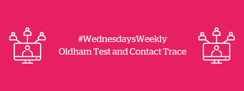 WednesdaysWeekly Oldham Test and Contact Trace
