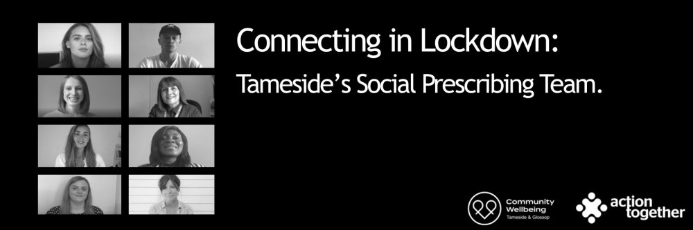 Connecting in Lockdown: Tameside's Social Prescribing Team
